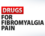 DRUGS FOR FIBROMYALGIA PAIN