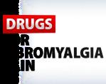 DRUGS FOR FIBROMYALGIA PAIN